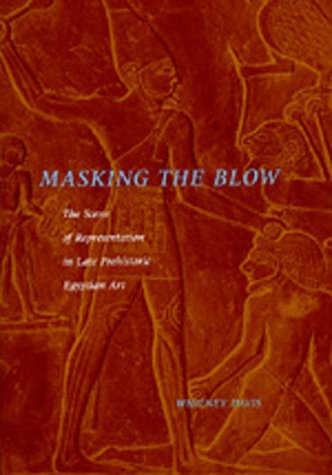 9780520074880: Masking the Blow: The Scene of Representation in Late Prehistoric Egyptian Art (California Studies in the History of Art)