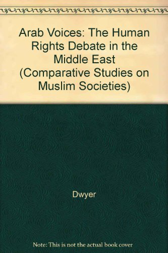 Arab Voices: The Human Rights Debate in the Middle East (Comparative Studies on Muslim Societies): ...