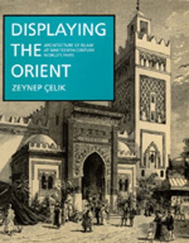 9780520074941: Displaying the Orient: Architecture of Islam at Nineteenth-Century World's Fairs (Comparative Studies on Muslim Societies)