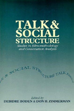 Talk and Social Structure: Studies in Ethnomethodology: Editor-Deirdre Boden; Editor-Don