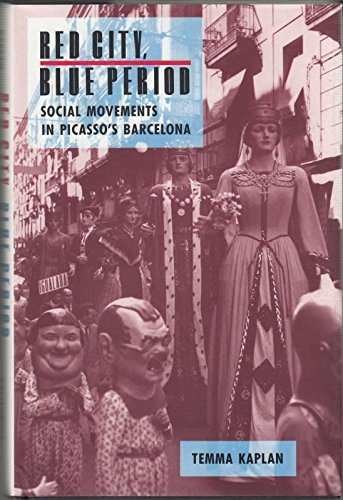Red City, Blue Period: Social Movements in Picasso's Barcelona (A Centennial Book): Kaplan, ...