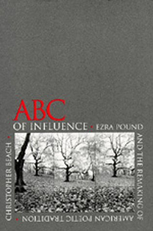 9780520075276: ABC of Influence: Ezra Pound and the Remaking of American Poetic Tradition