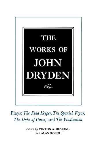 9780520075610: The Works of John Dryden: Plays : The Kind Keeper, the Spanish Fryar, the Duke of Guise, and the Vindication of the Duke of Guise, 1992: 014