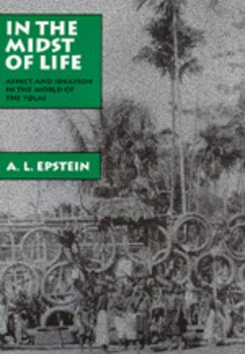 In the midst of life: affect and ideation in the world of the Tolai.: Epstein, A.L.