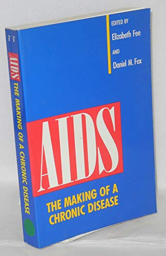 9780520075696: AIDS: The Making of a Chronic Disease