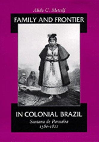 9780520075740: Family and Frontier in Colonial Brazil: Santana de Parnaiba, 1580-1822