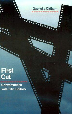 First Cut: Conversations with Film Editors: Oldham, Gabriella