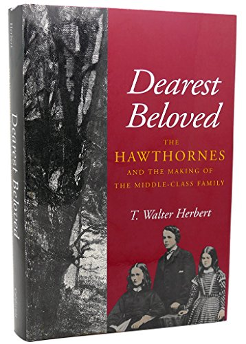 9780520075870: Dearest Beloved: The Hawthornes and the Making of the Middle-Class Family (The New Historicism: Studies in Cultural Poetics)