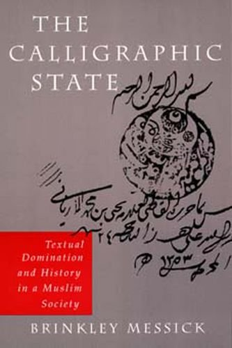The Calligraphic State: Textual Domination and History in a Muslim Society (Comparative Studies on ...