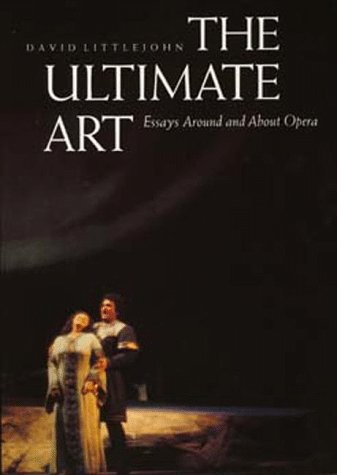 The Ultimate Art: Essays Around and About Opera (0520076095) by Littlejohn, David