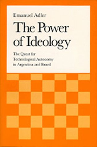 9780520076525: The Power of Ideology: The Quest for Technological Autonomy in Argentina and Brazil (Studies in International Political Economy)