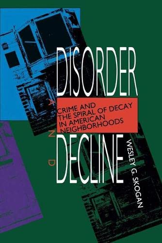 9780520076938: Disorder and Decline: Crime and the Spiral of Decay in American Neighborhoods