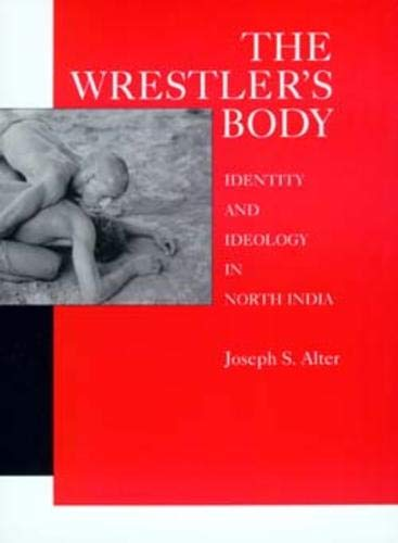 9780520076976: The Wrestler's Body: Identity and Ideology in North India