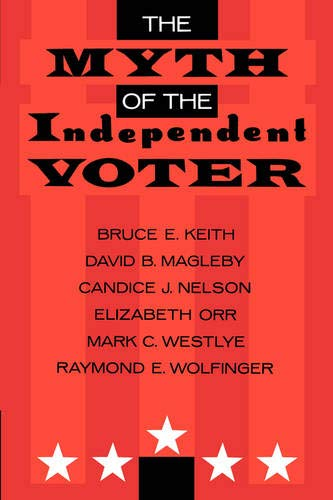 The Myth of the Independent Voter: Bruce E. Keith,