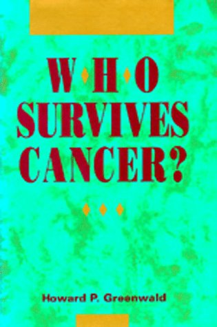 Who Survives Cancer?: Greenwald, Howard P.
