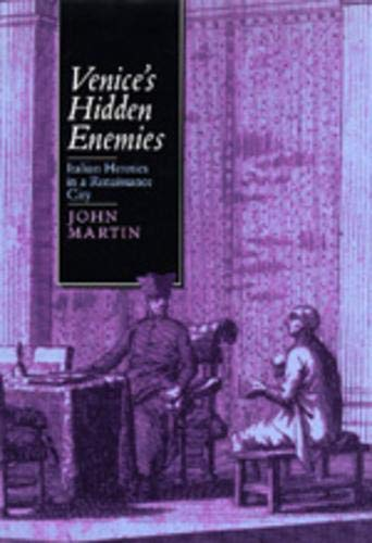 Venice s Hidden Enemies: Italian Heretics in a Renaissance City (Hardback): John Martin