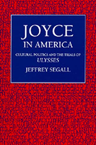 Joyce in America: Cultural Politics and the Trials of Ulysses: Jeffrey Segall