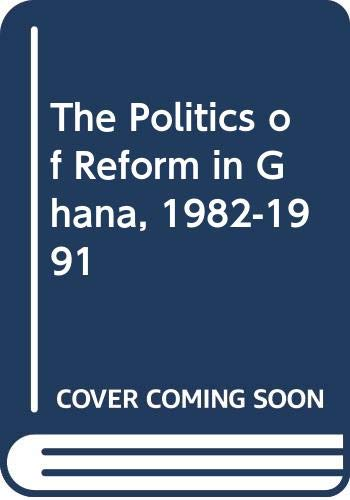 9780520077522: The Politics of Reform in Ghana, 1982-1991
