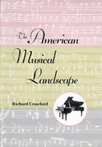 9780520077645: The American Musical Landscape: The Business of Musicianship from Billings to Gershwin, Updated With a New Preface (Ernest Bloch Lectures)