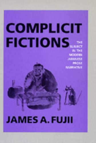 9780520077706: Complicit Fictions: The Subject in the Modern Japanese Prose Narrative (Twentieth Century Japan: The Emergence of a World Power)