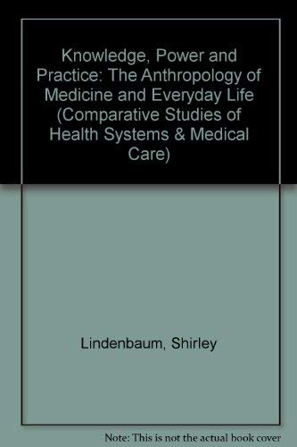 9780520077843: Knowledge, Power, and Practice: The Anthropology of Medicine and Everyday Life (Comparative Studies of Health Systems and Medical Care)