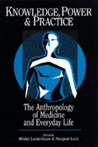 9780520077850: Knowledge, Power, and Practice: The Anthropology of Medicine and Everyday Life (Comparative Studies of Health Systems and Medical Care)