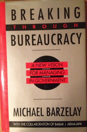 9780520078000: Breaking Through Bureaucracy: A New Vision for Managing in Government