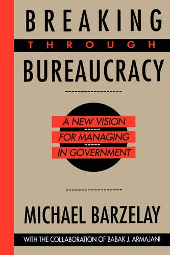 9780520078017: Breaking Through Bureaucracy: A New Vision for Managing in Government