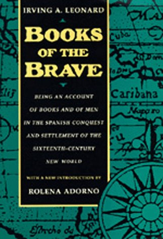 9780520078161: Books of the Brave: Being an Account of Books and of Men in the Spanish Conquest and Settlement of the Sixteenth-Century New World