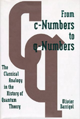 9780520078222: From c-Numbers to q-Numbers: The Classical Analogy in the History of Quantum Theory (California Studies in the History of Science)