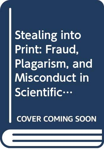 9780520078314: Stealing Into Print: Fraud, Plagiarism, and Misconduct in Scientific Publishing