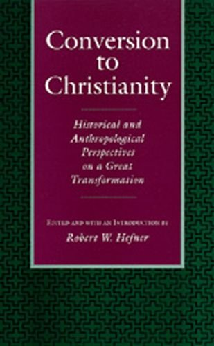 9780520078352: Conversion to Christianity: Historical and Anthropological Perspectives on a Great Transformation