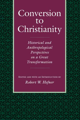 9780520078369: Conversion to Christianity: Historical and Anthropological Perspectives on a Great Transformation
