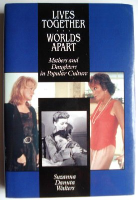 9780520078512: Lives Together/Worlds Apart: Mothers and Daughters in Popular Culture