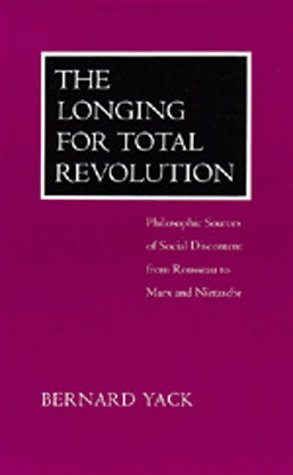 9780520078529: The Longing for Total Revolution: Philosophic Sources of Social Discontent from Rousseau to Marx and Nietzsche