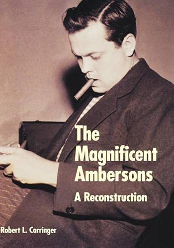The Magnificent Ambersons: A Reconstruction: Carringer, Robert L.