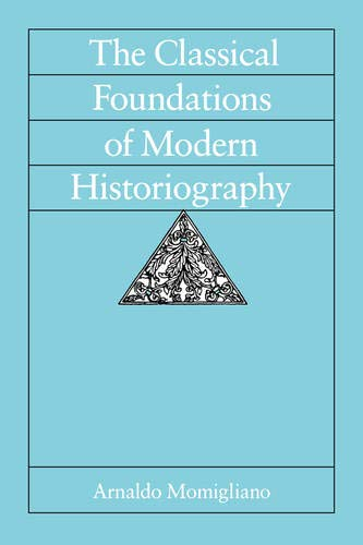 9780520078703: The Classical Foundations of Modern Historiography (Sather Classical Lectures)