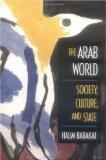 The Arab World: Society, Culture, and State: Barakat, Halim