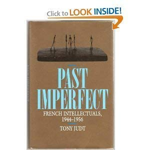 Past Imperfect: French Intellectuals, 1944-1956: Judt, Tony