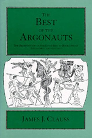 9780520079250: The Best of the Argonauts: The Redefinition of the Epic Hero in Book One of Apollonius' Argonautica (Hellenistic Culture and Society)