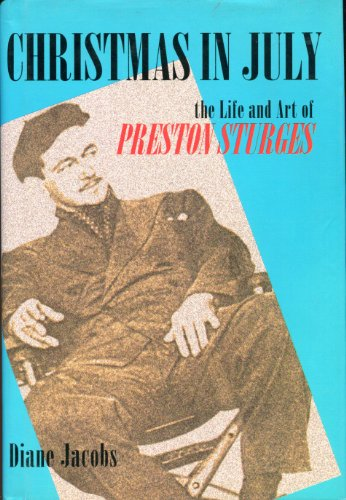 Christmas in July: The Life and Art of Preston Sturges: Jacobs, Diane