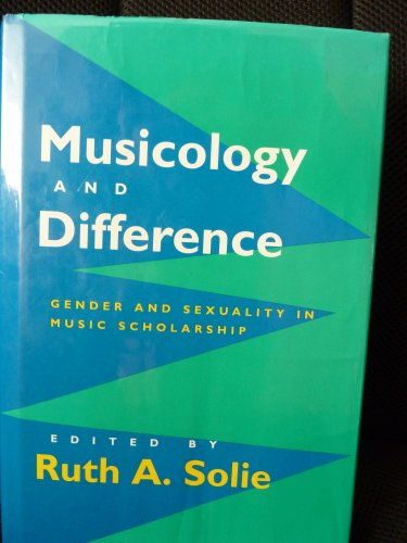 9780520079274: Musicology and Difference: Gender and Sexuality in Music Scholarship