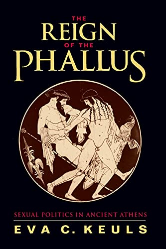 9780520079298: The Reign of the Phallus: Sexual Politics in Ancient Athens