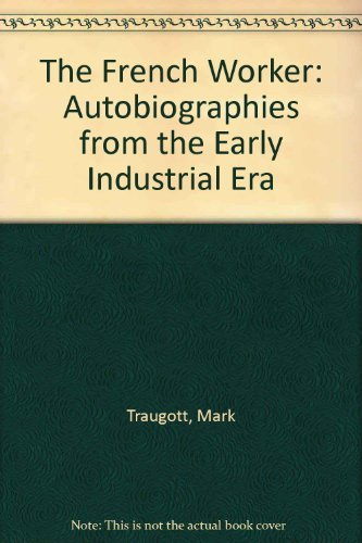 9780520079311: The French Worker: Autobiographies from the Early Industrial Era