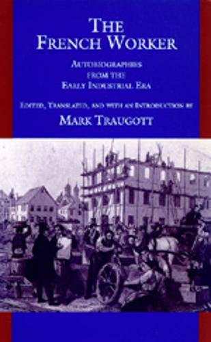 9780520079328: The French Worker: Autobiographies from the Early Industrial Era
