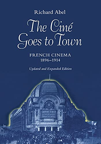 9780520079366: The Cine Goes to Town: French Cinema, 1896-1914, Updated and Expanded Edition