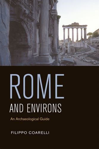 Rome and Environs: An Archæological Guide: Coarelli, Filippo