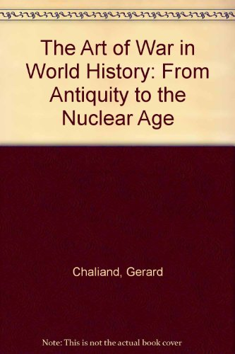 9780520079632: The Art of War in World History: From Antiquity to the Nuclear Age