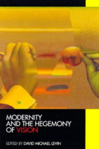 Modernity and the Hegemony of Vision: Levin, David Michael,