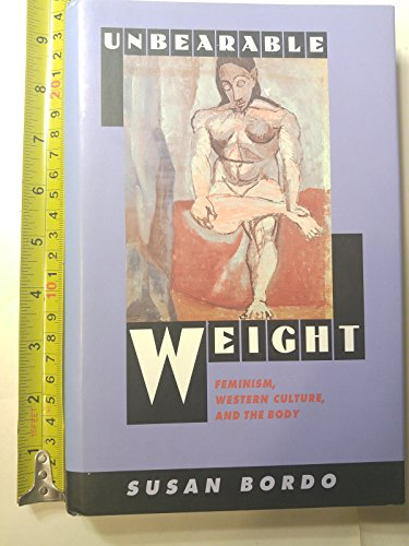 9780520079793: Unbearable Weight: Feminism, Western Culture, and the Body